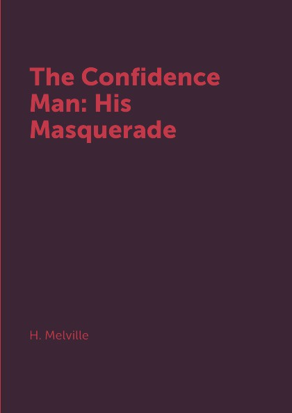 H. Melville The Confidence Man: His Masquerade
