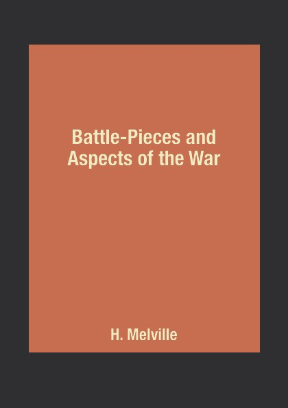 H. Melville Battle-Pieces and Aspects of the War