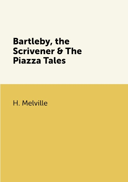 H. Melville Bartleby, the Scrivener & The Piazza Tales melville h battle pieces and aspects of the war