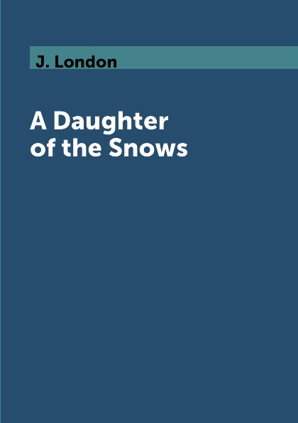 J. London A Daughter of the Snows jack london a daughter of the snows