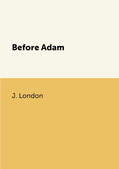 J. London Before Adam. блейк пирс before he sees