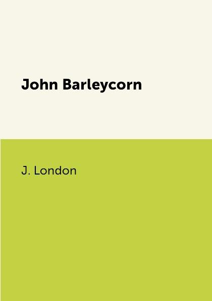 J. London John Barleycorn london j john barleycorn and jerry of the islands