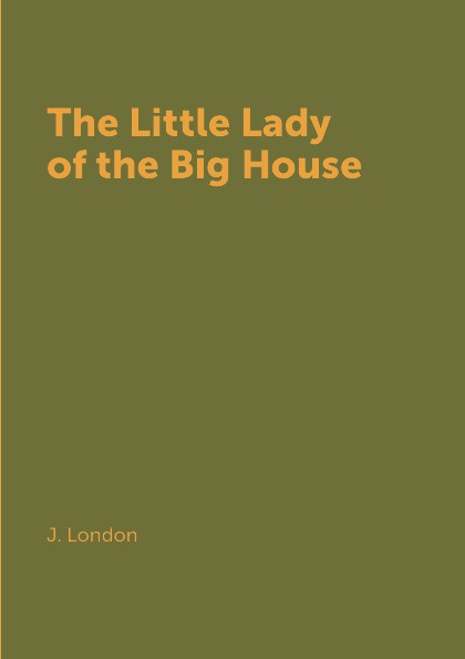 J. London The Little Lady of the Big House