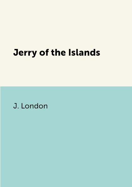 J. London Jerry of the Islands джек лондон jerry of the islands