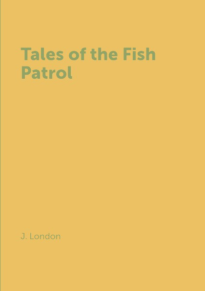 J. London Tales of the Fish Patrol london j the night born and other tales