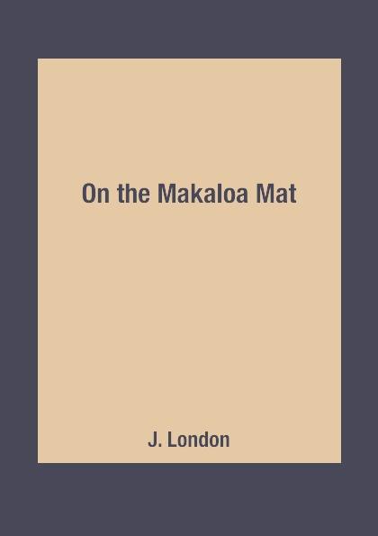 J. London On the Makaloa Mat jack london jerry of the islands