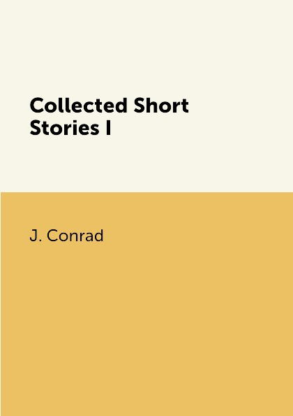 J. Conrad Collected Short Stories I wallace stegner collected stories