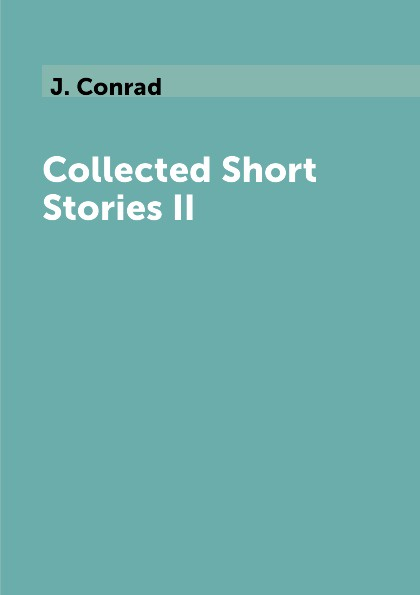 J. Conrad Collected Short Stories II wallace stegner collected stories