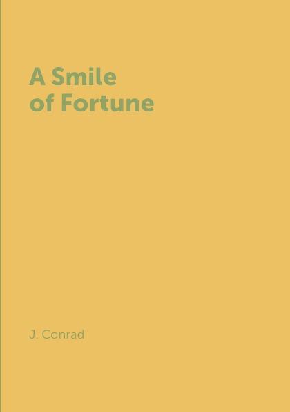 Фото - J. Conrad A Smile of Fortune conrad j nostromo a tale of the seaboard