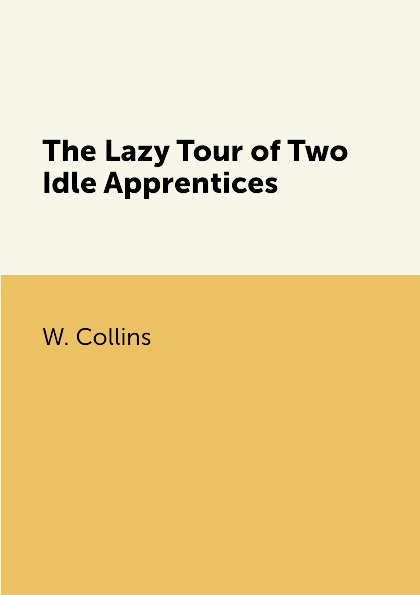 W. Collins The Lazy Tour of Two Idle Apprentices цена