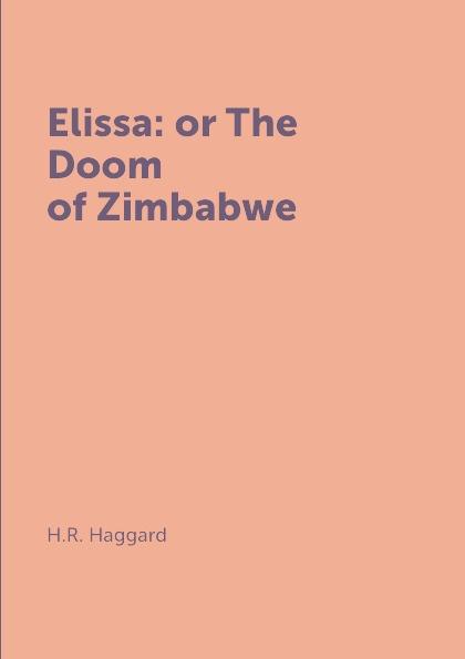 H.R. Haggard Elissa: or The Doom of Zimbabwe haggard henry rider elissa or the doom of zimbabwe