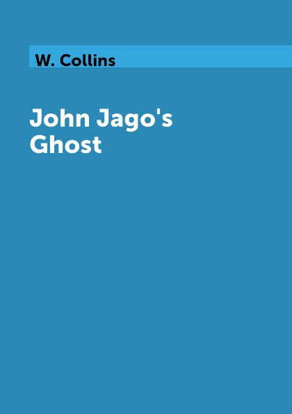 W. Collins John Jago's Ghost collins w john jago s ghost