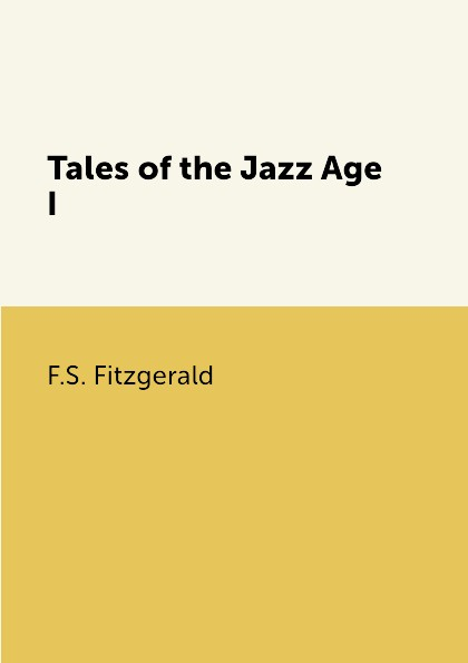 F.S. Fitzgerald Tales of the Jazz Age I the age of oversupply