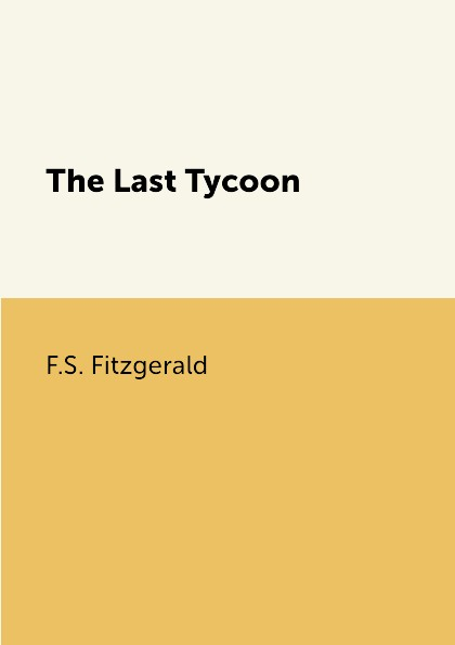 F.S. Fitzgerald The Last Tycoon fitzgerald f the last tycoon the diamond as big as the ritz