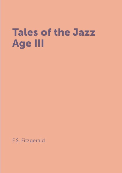 F.S. Fitzgerald Tales of the Jazz Age III the age of oversupply