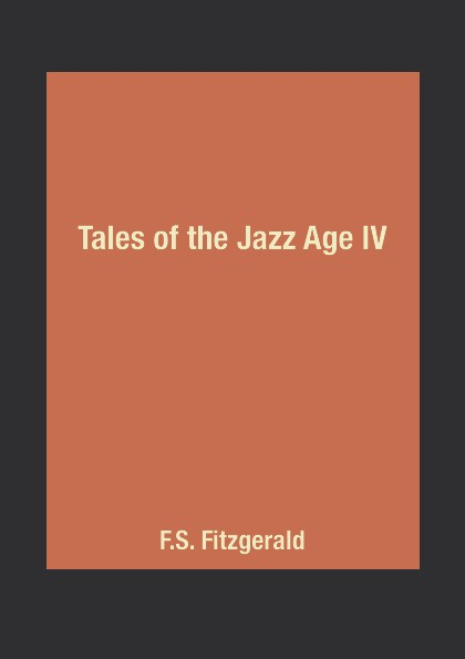 F.S. Fitzgerald Tales of the Jazz Age IV the age of oversupply
