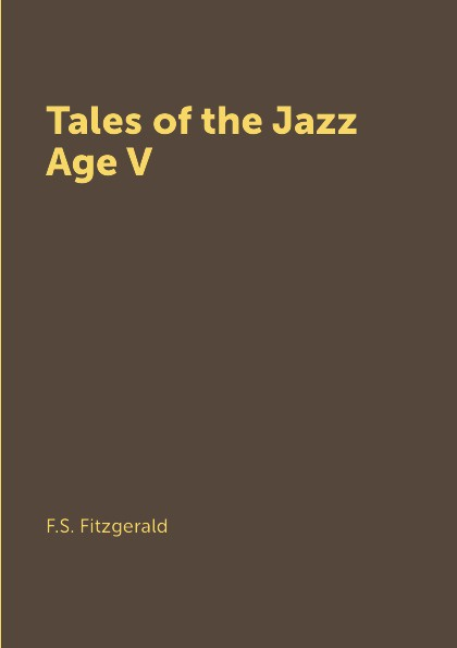F.S. Fitzgerald Tales of the Jazz Age V the age of oversupply
