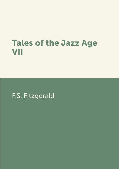 F.S. Fitzgerald Tales of the Jazz Age VII the hawk and the dove the silver age