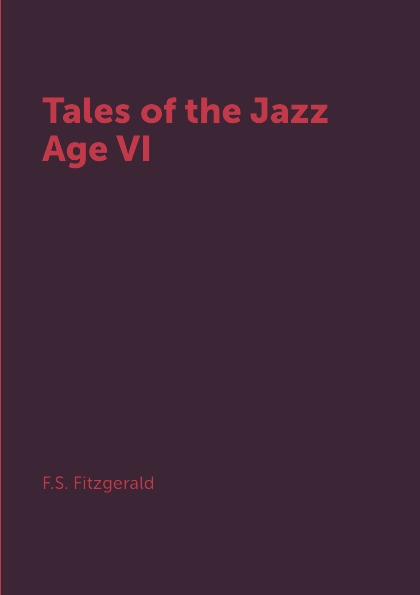 F.S. Fitzgerald Tales of the Jazz Age VI the age of oversupply