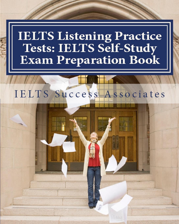 купить IELTS Success Associates IELTS Listening Practice Tests. IELTS Self-Study Exam Preparation Book for IELTS for Academic Purposes and General Training Modules онлайн