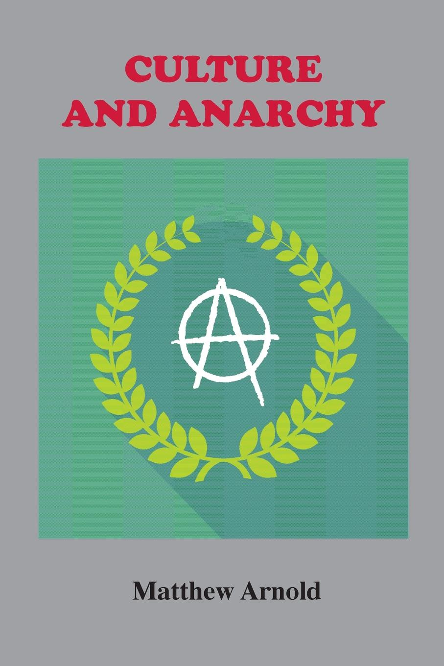 Matthew Arnold Culture and Anarchy. An Essay in Political and Social Criticism michael burchell no excuses how you can turn any workplace into a great one