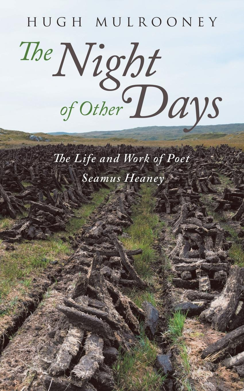 Hugh Mulrooney The Night of Other Days. The Life and Work of Poet Seamus Heaney bring on the night