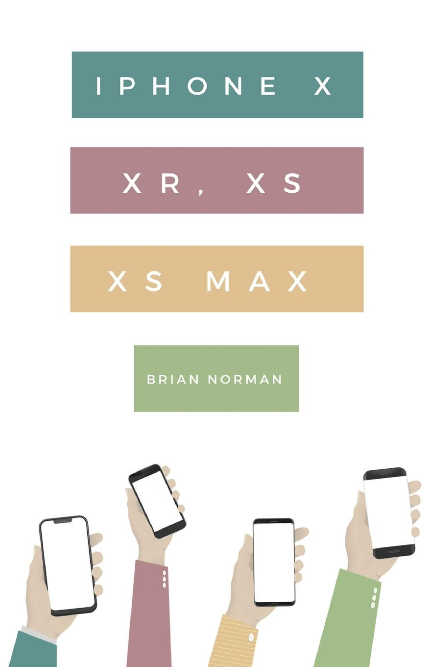 Brian Norman The Ridiculously Simple Guide to iPhone X, XR, XS, and XS Max. A Practical Guide to Getting Started with the Next Generation of iPhone and iOS 12 glare free screen protector with cleaning cloth for iphone 3g