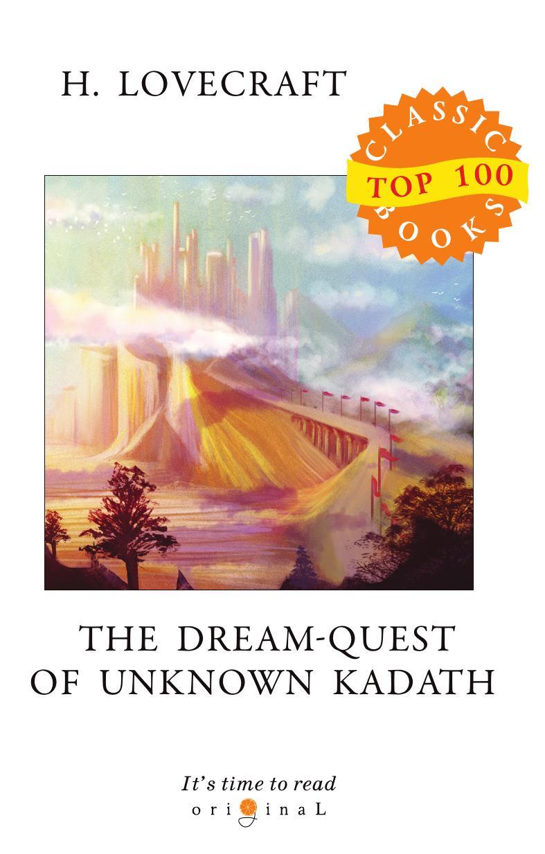 Lovecraft H. The Dream-Quest of Unknown Kadath howard phillips lovecraft the dream quest of unknown kadath