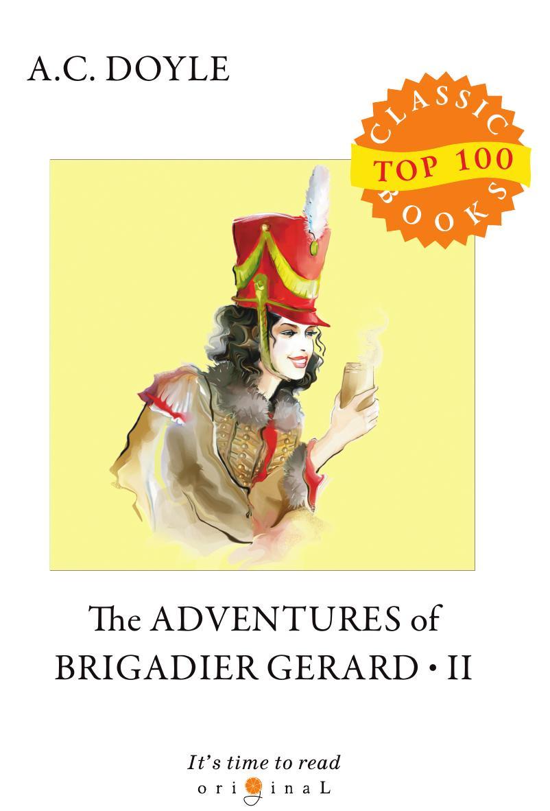 Doyle A.C. The Adventures of Brigadier Gerard II doyle a c the adventures of brigadier gerard i