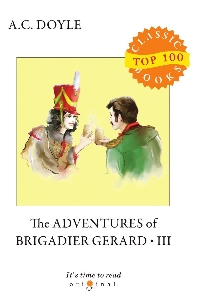 Doyle A.C. The Adventures of Brigadier Gerard III doyle a c the adventures of brigadier gerard i