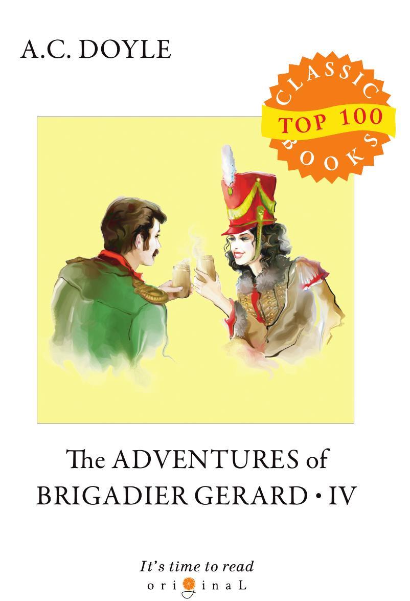 Doyle A.C. The Adventures of Brigadier Gerard IV doyle a c the adventures of brigadier gerard i