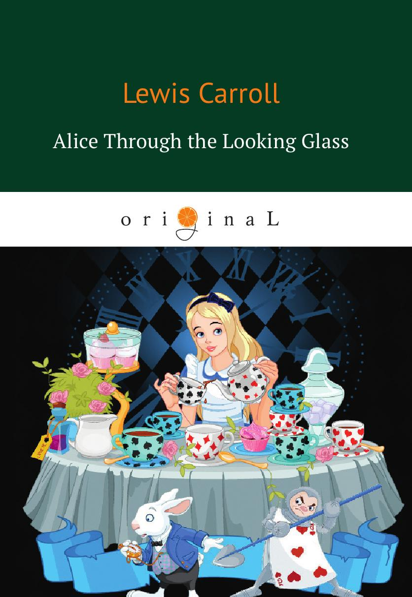 Carrolд L. Alice Through the Looking Glass through the looking glass