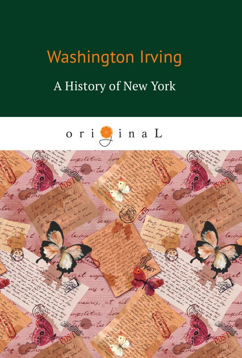 Irving W. A History of New York вашингтон ирвинг knickerbocker s history of new york complete