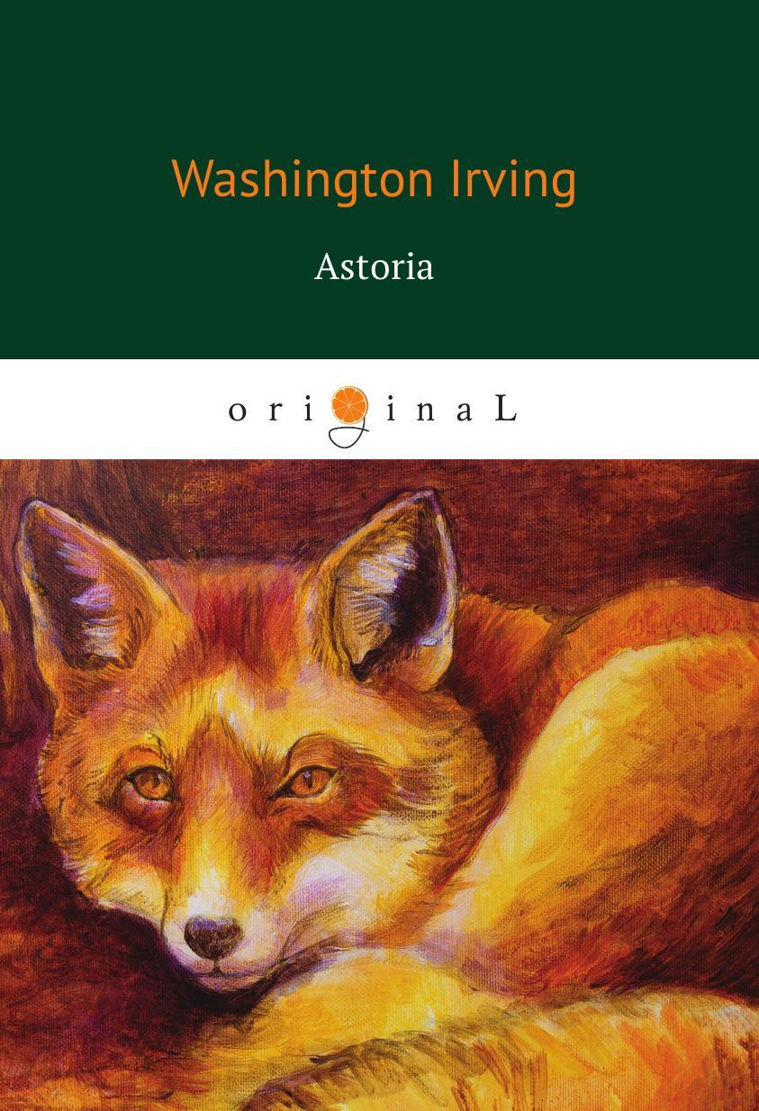 Irving W. Astoria irving washington astoria frei aus dem englischen ubertragen von e von kraatz
