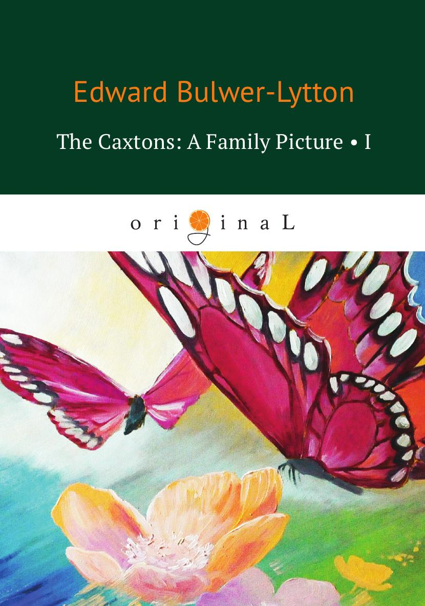 E. Bulwer-Lytton The Caxtons: A Family Picture I