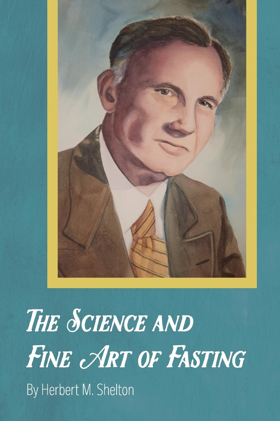 Herbert M. Shelton The Science and Fine Art of Fasting