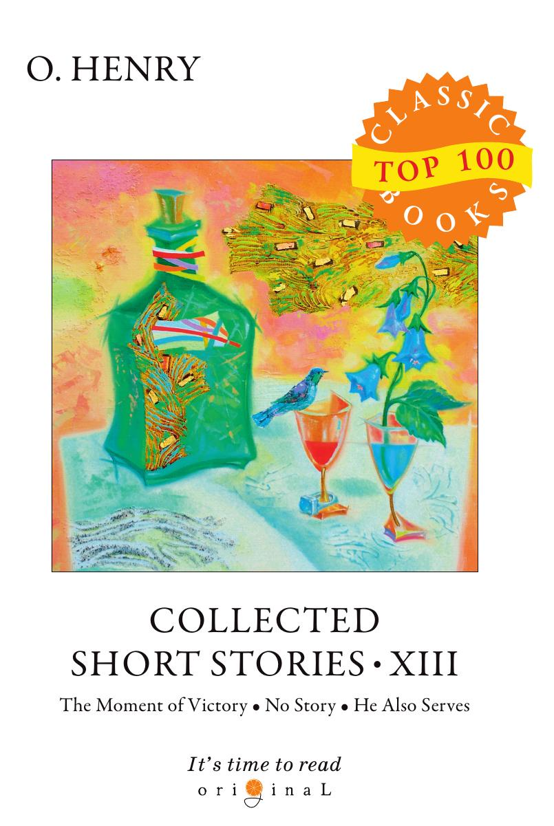 Henry O. Collected Short Stories XIII o henry collected short stories xi