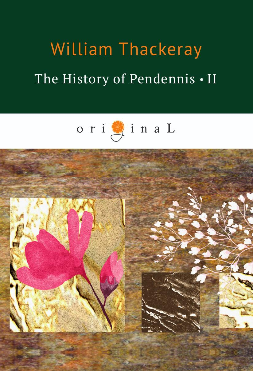 Thackeray W. The History of Pendennis II thackeray william makepeace the history of pendennis 2