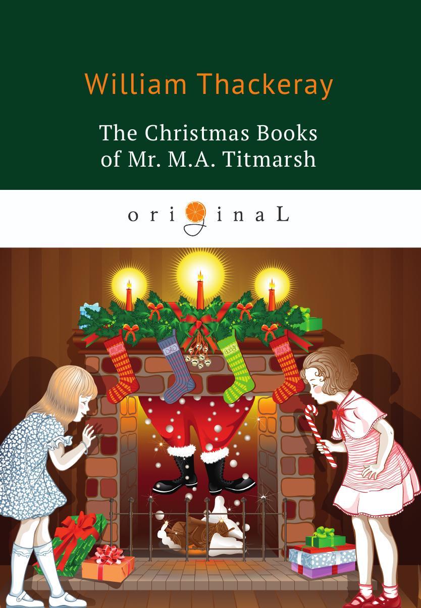 Thackeray W. The Christmas Books of Mr. M.A. Titmarsh william makepeace thackeray vanity fair
