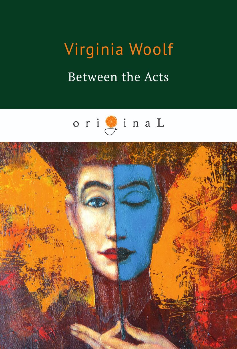 Woolf V. Between the Acts woolf v the years between the acts