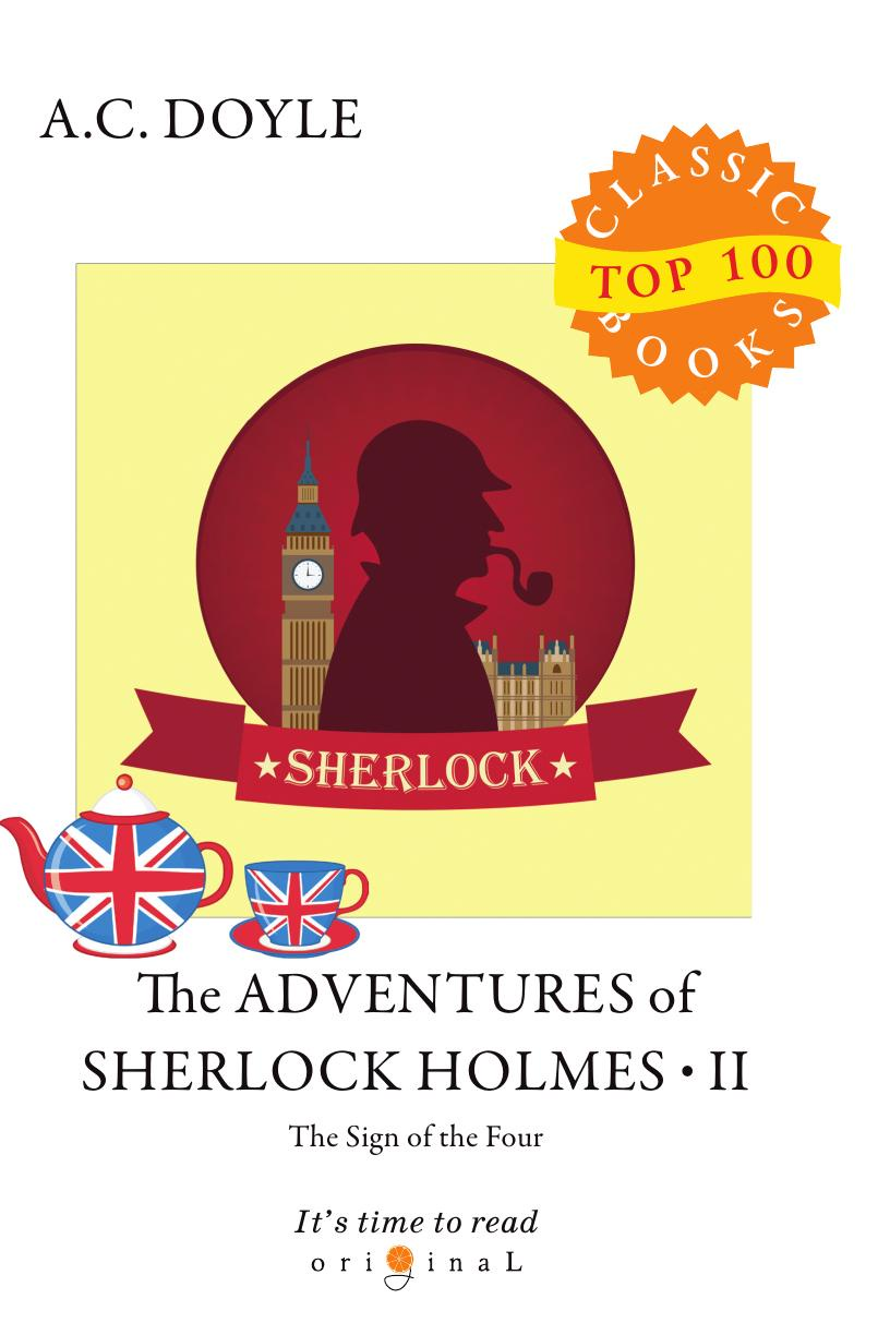 Doyle A.C. The Adventures of Sherlock Holmes II. The Sign of the Four doyle a sherlock the sign of four isbn 9781849904049