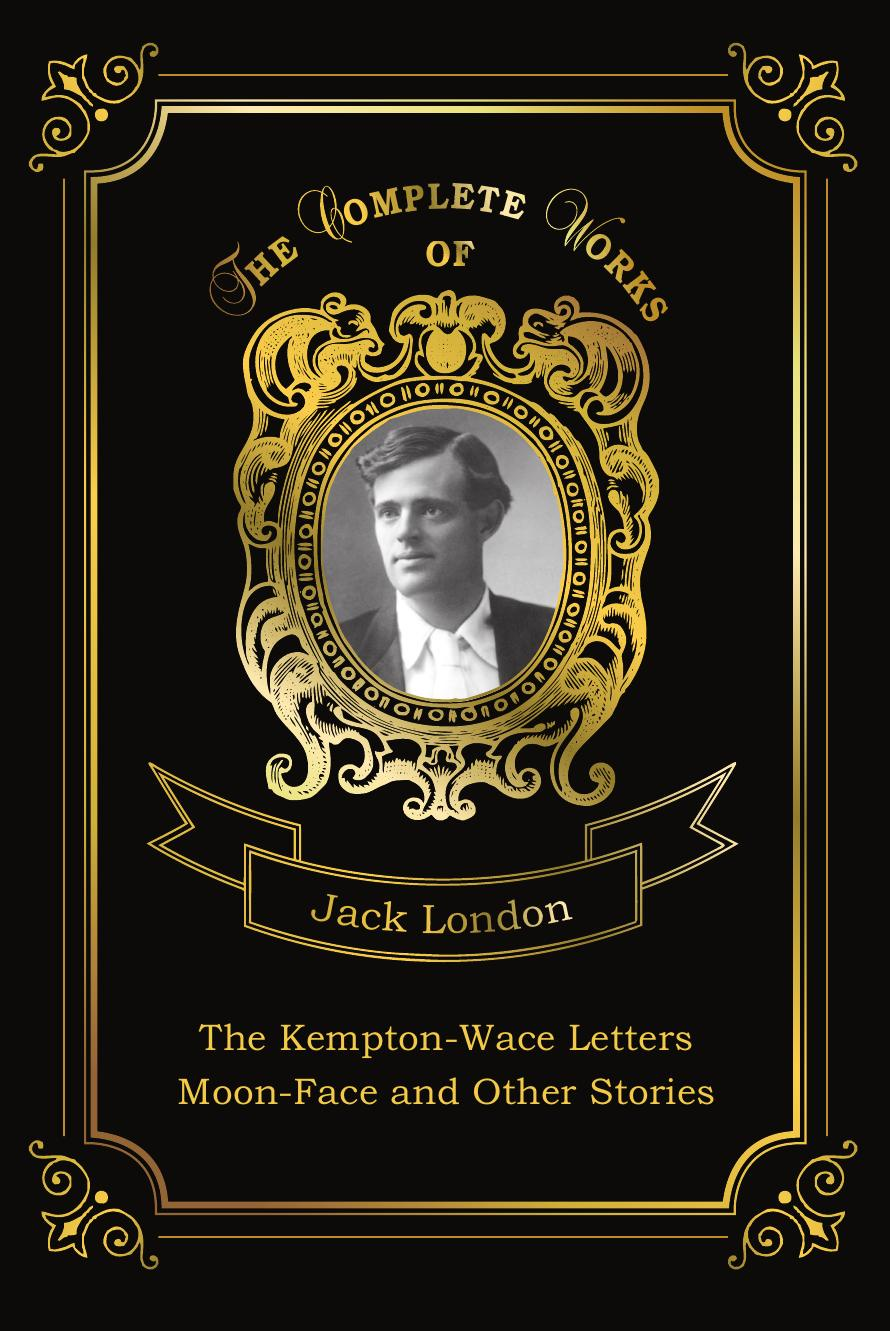 все цены на London J. The Kempton-Wace Letters and Moon-Face and Other Stories онлайн