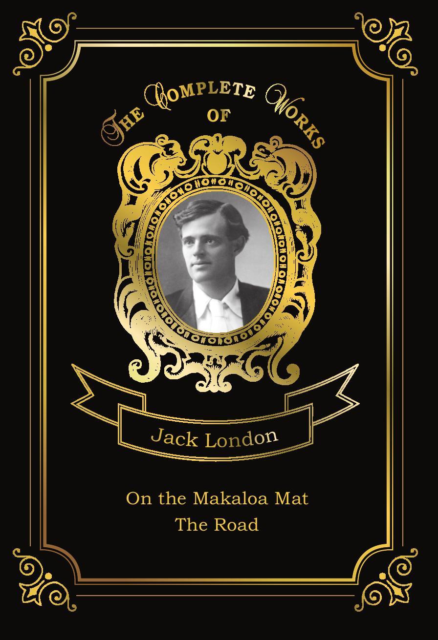 London J. On the Makaloa Mat and The Road j london on the makaloa mat
