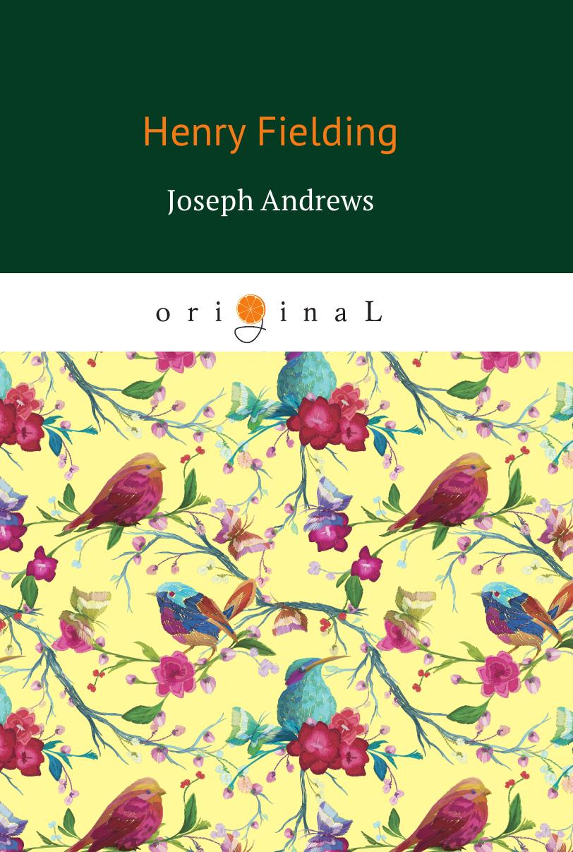 Фото - Fielding H. Joseph Andrews fielding henry the adventues of joseph andrews and his friend mr abraham adams vol ii