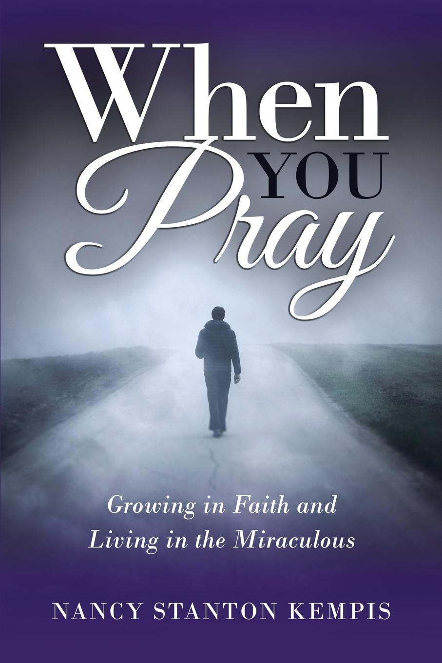 Nancy Stanton Kempis When You Pray. Growing in Faith and Living in the Miraculous robin a hines in pursuit of purpose a guide to getting results when i pray