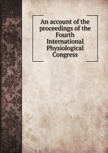 International Physiological Congress An account of the proceedings of the Fourth International Physiological Congress proceedings of the international congress of mathematicians berlin 1998 комплект из 3 книг