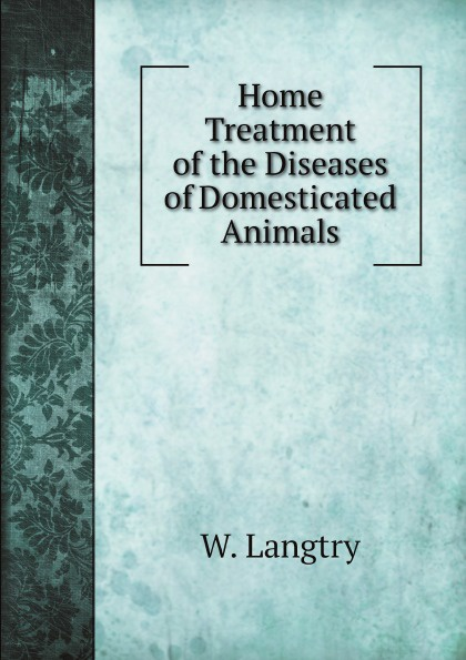 W. Langtry Home Treatment of the Diseases of Domesticated Animals w langtry home treatment of the diseases of domesticated animals