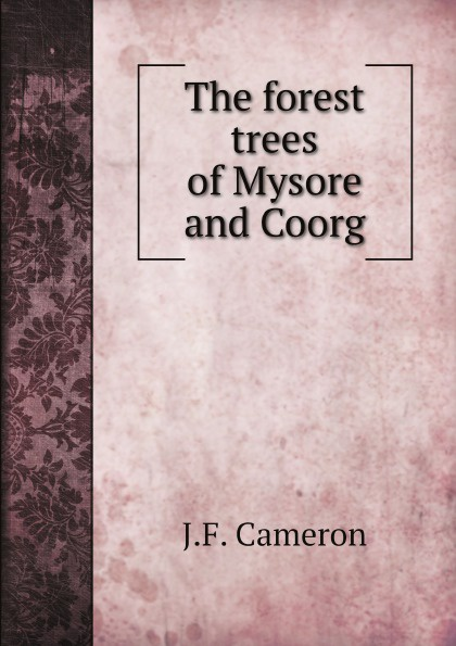 J.F. Cameron The forest trees of Mysore and Coorg