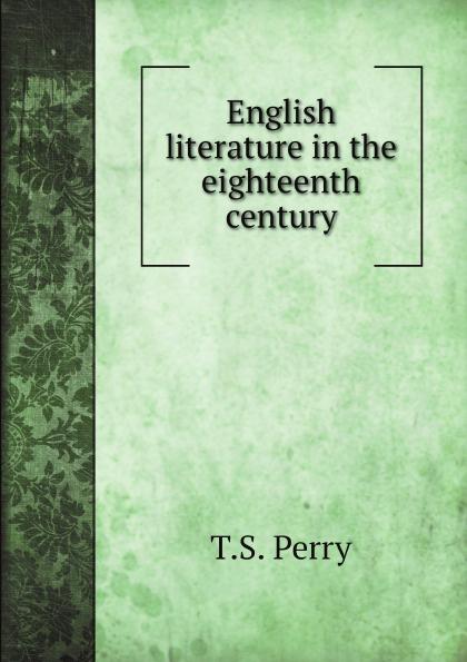T.S. Perry English literature in the eighteenth century charlotte sussman eighteenth century english literature
