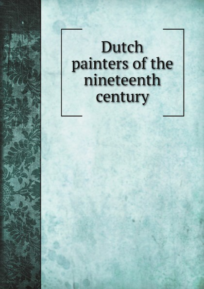 M. Rooses, F. Knowles Dutch painters of the nineteenth century